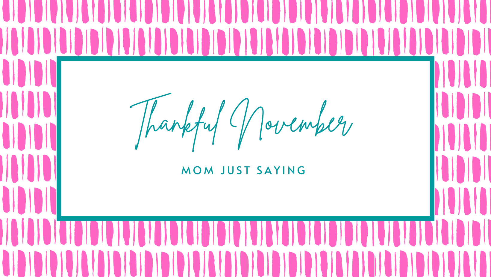 Thankful November Mom Just Saying